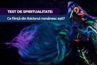 Test de spiritualitate: Ce fiinta din folclorul romanesc esti?